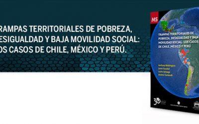 TRAMPAS TERRITORIALES DE POBREZA, DESIGUALDAD Y BAJA MOVILIDAD SOCIAL: LOS CASOS DE CHILE, MÉXICO Y PERÚ