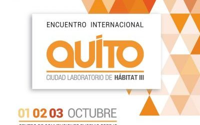 """Encuentro Internacional HÁBITAT III+2 """"Quito, laboratorio de ciudades de la Nueva Agenda Urbana"""""""