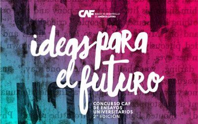 CAF: 2ª edición | Concurso de ensayos universitarios – Ideas Para el Futuro               01 de abril al 04 de septiembre de 2020